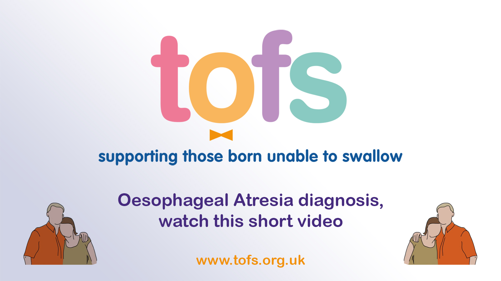 TOFS - Supporting those born unable to swallow - Oesophageal Atresia diagnosis, watch this short video - www.tofs.org.uk